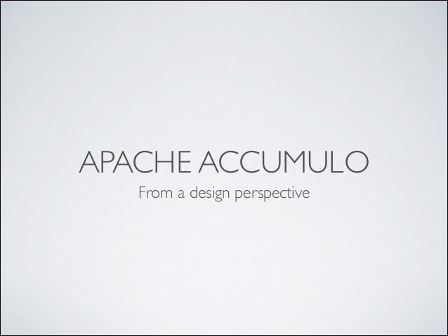APACHE ACCUMULO From a design perspective