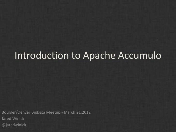 Introduction to Apache AccumuloBoulder/Denver BigData Meetup - March 21,2012Jared Winick@jaredwinick