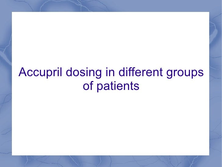 Accupril dosing in different groups            of patients