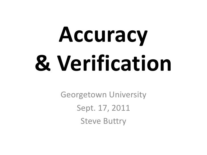Accuracy& Verification<br />Georgetown University<br />Sept. 17, 2011<br />Steve Buttry<br />