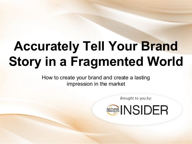 Accurately Tell Your Brand Story in a Fragmented World How to create your brand and create a lasting impression in the mar...