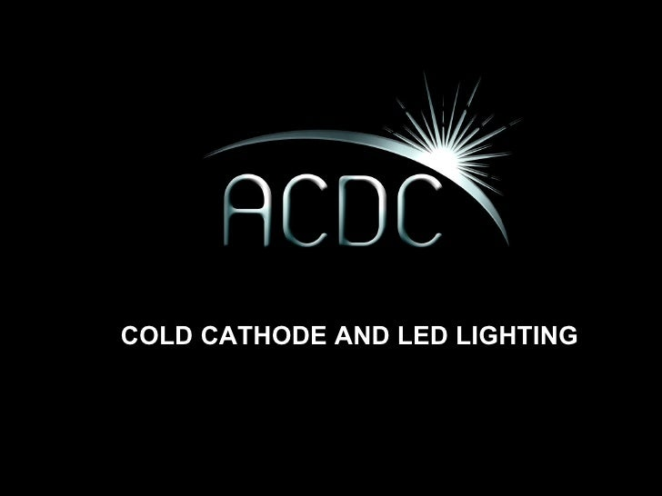 COLD CATHODE AND LED LIGHTING