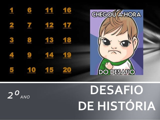 2ºANO DESAFIO DE HISTÓRIA 1 2 3 4 5 6 7 8 9 10 11 12 13 14 15 16 17 18 19 20