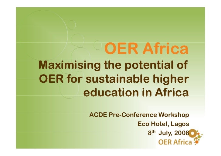 OER Africa: Maximising the Potential of OER for Sustainable Higher Education in Africa. ACDE Pre-Conference Workshop Eco Hotel, Lagos 8th July, 2008