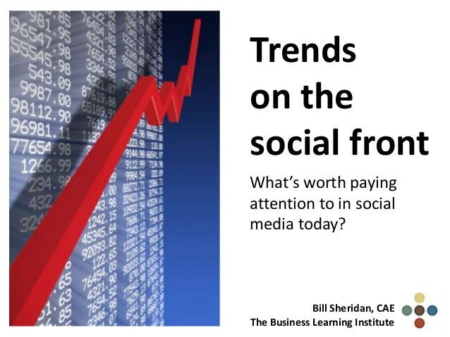 Trendson thesocial frontWhat's worth payingattention to in socialmedia today?             Bill Sheridan, CAEThe Business L...