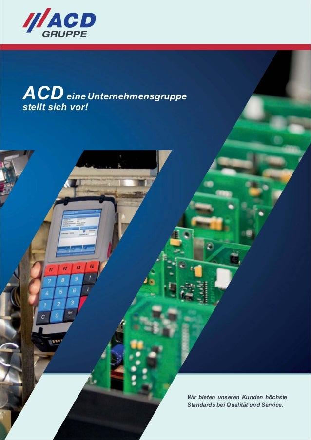 Wir bieten unseren Kunden höchste Standards bei Qualität und Service. ACD eine Unternehmensgruppe stellt sich vor!