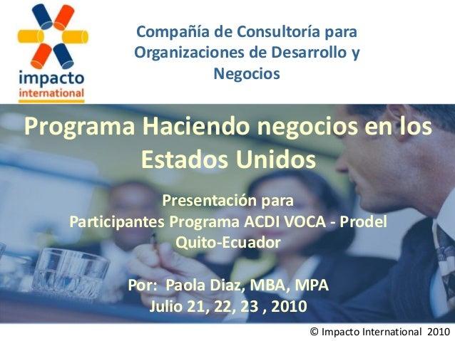 Compañía de Consultoría para Organizaciones de Desarrollo y Negocios © Impacto International 2010 Programa Haciendo negoci...