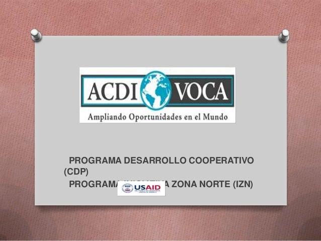 PROGRAMA DESARROLLO COOPERATIVO(CDP) PROGRAMA INICIATIVA ZONA NORTE (IZN)