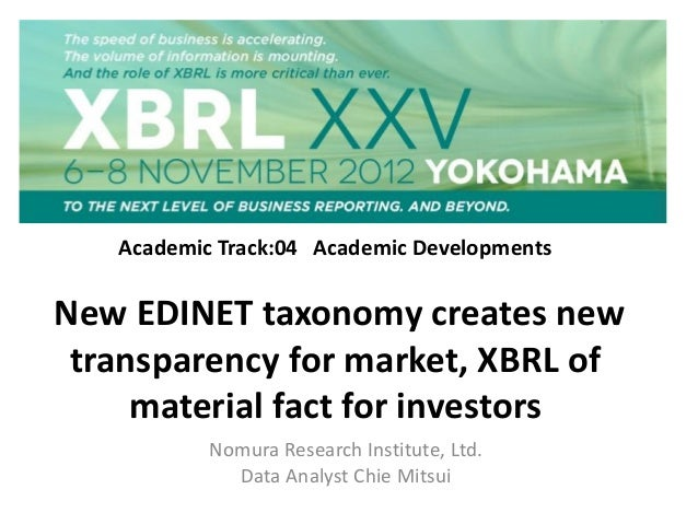 Academic Track:04 Academic DevelopmentsNew EDINET taxonomy creates newtransparency for market, XBRL ofmaterial fact for in...