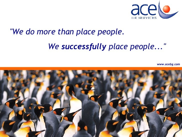 """We do more than place people.  We  successfully  place people..."" www.acebg.com"