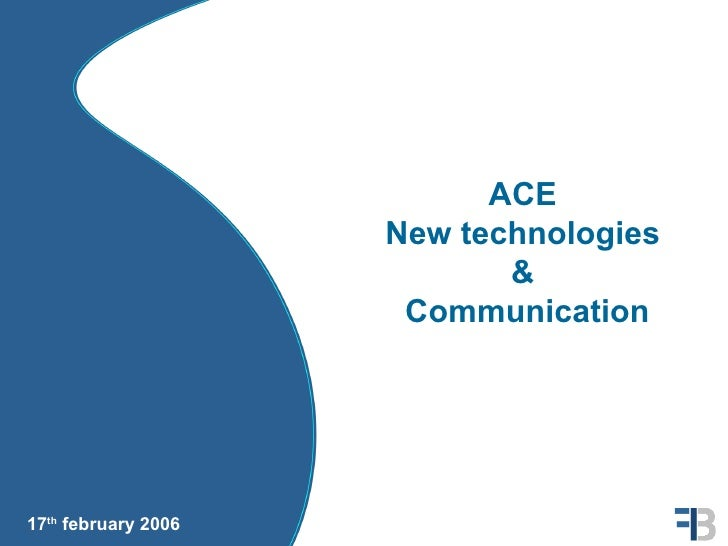 ACE                      New technologies                             &                       Communication     17th febru...