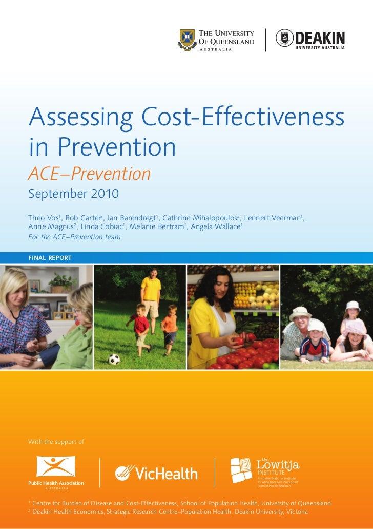 Assessing Cost-Effectivenessin PreventionACE–PreventionSeptember 2010Theo Vos1, Rob Carter2, Jan Barendregt1, Cathrine Mih...