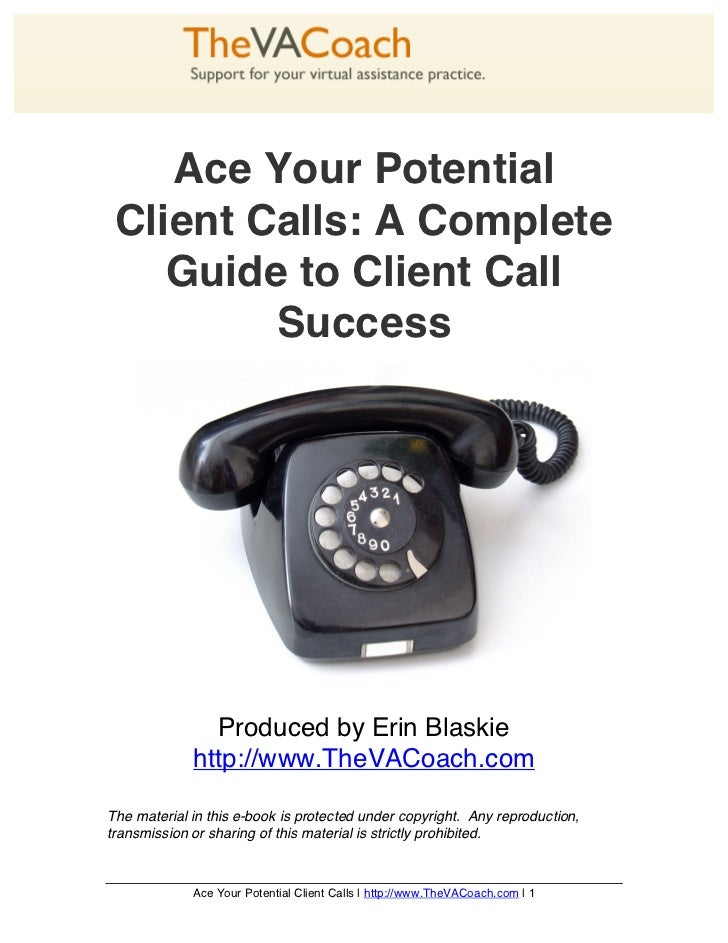 Ace Your Potential Client Calls: A Complete    Guide to Client Call         Success               Produced by Erin Blaskie...