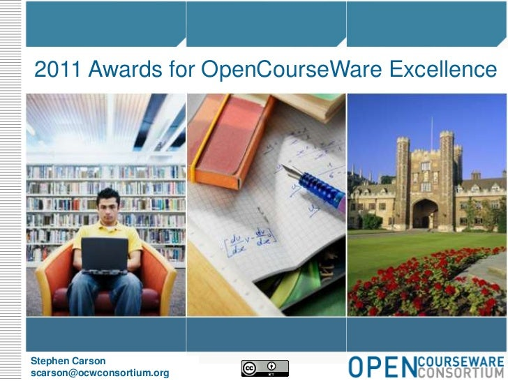 2011 Awards for OpenCourseWare Excellence<br />Stephen Carson<br />scarson@ocwconsortium.org<br />