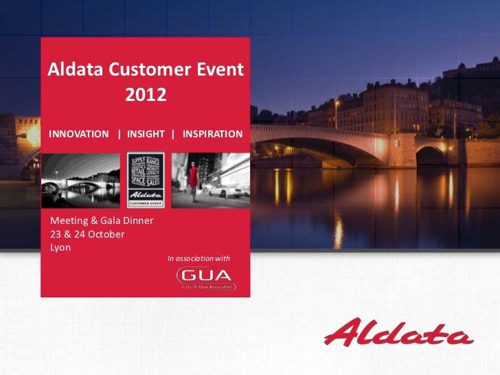 Aldata Customer Event        2012INNOVATION | INSIGHT | INSPIRATIONMeeting & Gala Dinner23 & 24 OctoberLyon               ...