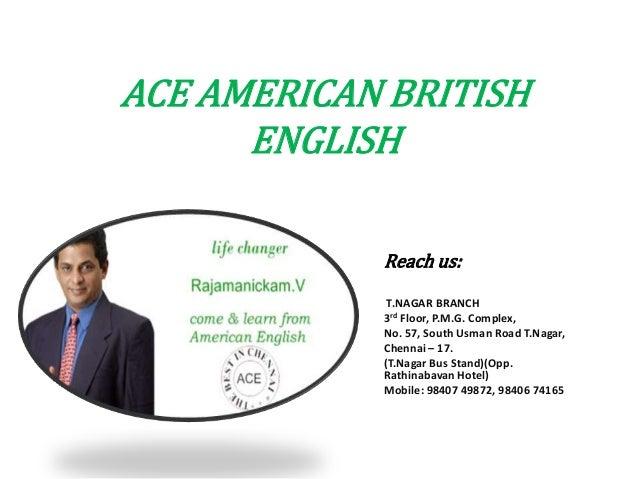 ACE AMERICAN BRITISH      ENGLISH            Reach us:             T.NAGAR BRANCH            3rd Floor, P.M.G. Complex,   ...
