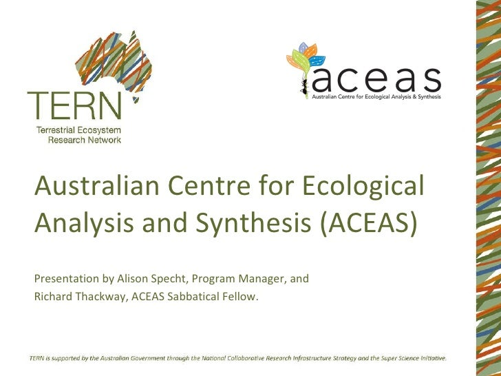 Australian Centre for Ecological Analysis and Synthesis (ACEAS) Presentation by Alison Specht, Program Manager, and  Richa...