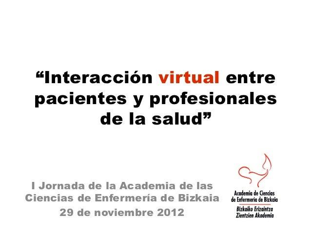 """""""Interacción virtual entre pacientes y profesionales        de la salud"""" I Jornada de la Academia de lasCiencias de Enferm..."""