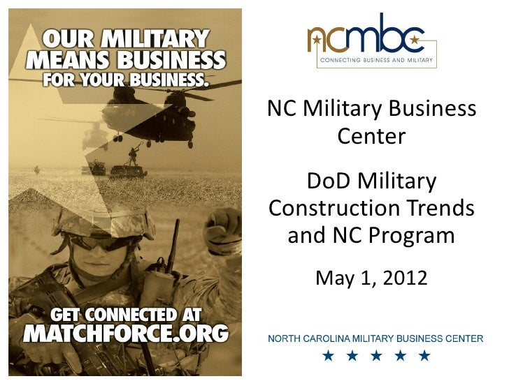NC Military Business      Center   DoD MilitaryConstruction Trends and NC Program    May 1, 2012