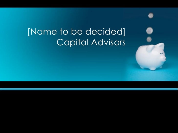 [Name to be decided]     Capital Advisors