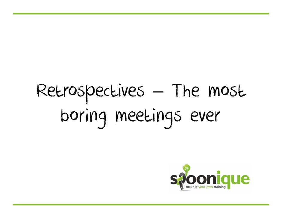 Retrospectives – The most   boring meetings ever