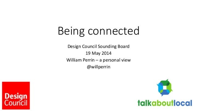 Being connected Design Council Sounding Board 19 May 2014 William Perrin – a personal view @willperrin