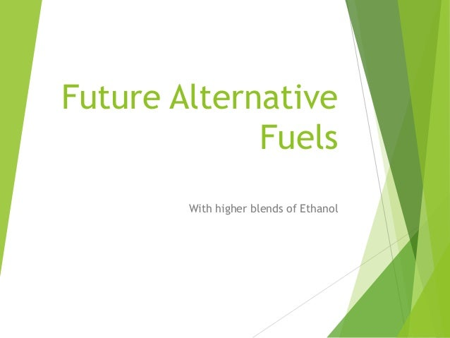 Future Alternative Fuels With higher blends of Ethanol