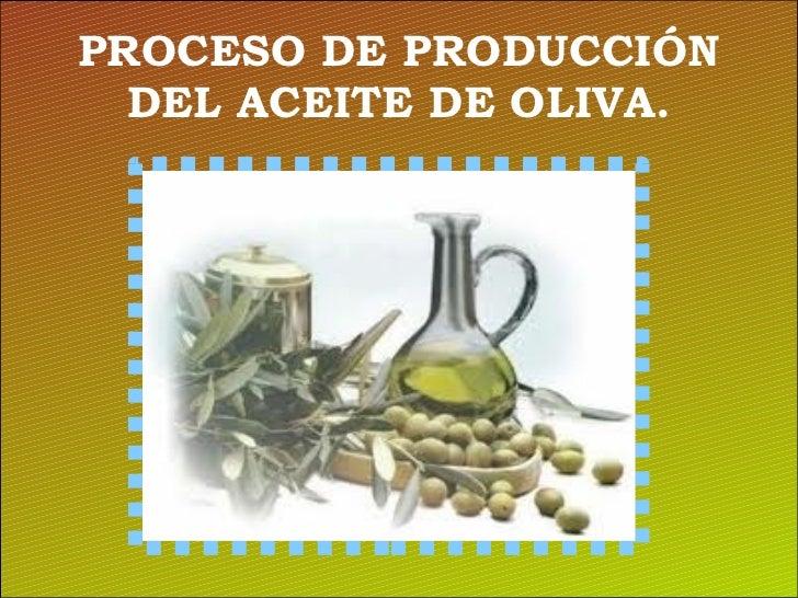 PROCESO DE PRODUCCIÓN DEL ACEITE DE OLIVA.