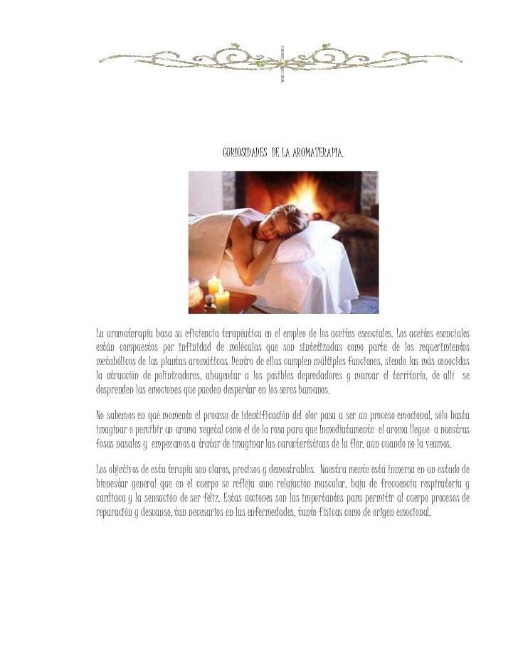 CURIOSIDADES  DE LA AROMATERAPIA.<br />La aromaterapia basa su eficiencia terapéutica en el empleo de los aceites esencial...