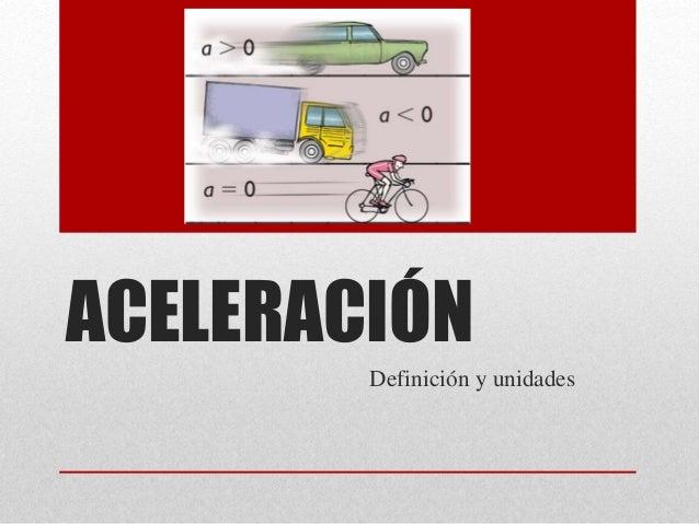 ACELERACIÓN Definición y unidades