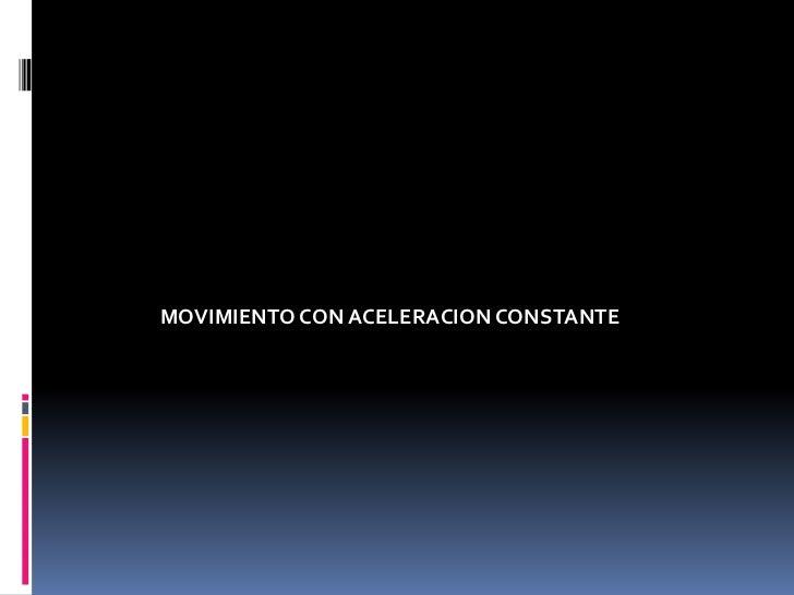 MOVIMIENTO CON ACELERACION CONSTANTE