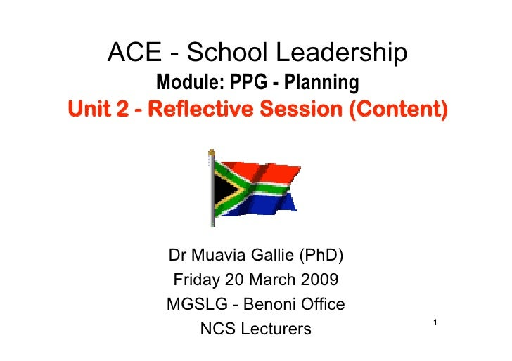 ACE - School Leadership           Module: PPG - Planning Unit 2 - Reflective Session (Content)              Dr Muavia Gall...