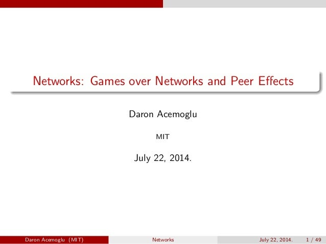 Networks: Games over Networks and Peer Effects Daron Acemoglu MIT July 22, 2014. Daron Acemoglu (MIT) Networks July 22, 201...