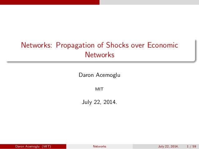 Networks: Propagation of Shocks over Economic Networks Daron Acemoglu MIT July 22, 2014. Daron Acemoglu (MIT) Networks Jul...