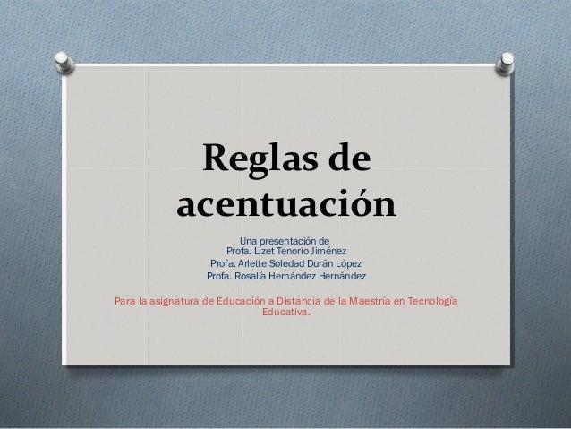 Reglas de            acentuación                           Una presentación de                       Profa. Lizet Tenorio ...