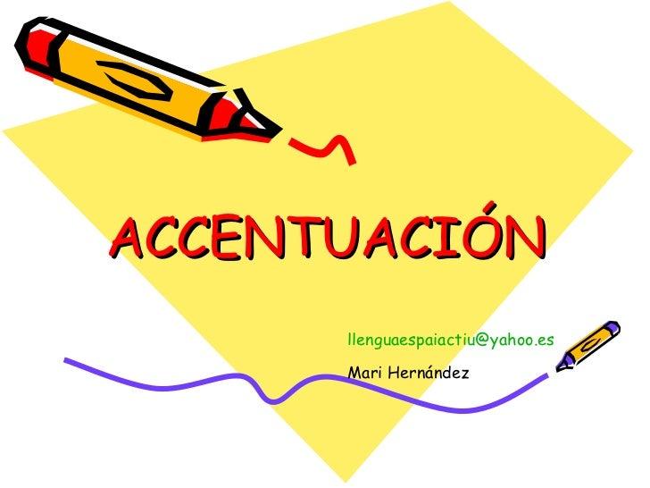 ACCENTUACIÓN [email_address] Mari Hernández