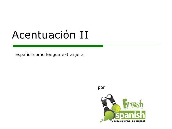 Learn Spanish with Fresh Spanish: Acentuación II