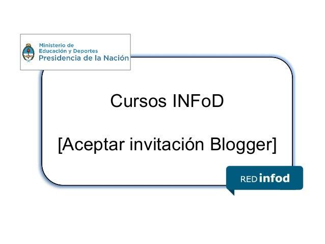 Cursos INFoD [Aceptar invitación Blogger]