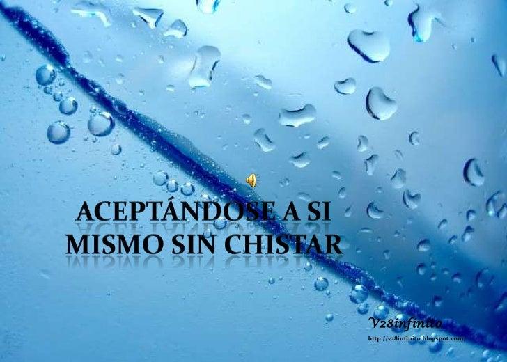 ACEPTÁNDOSE A SI MISMO SIN CHISTAR<br />V28infinito<br />http://v28infinito.blogspot.com/ <br />
