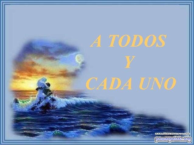 A TODOS   YCADA UNO