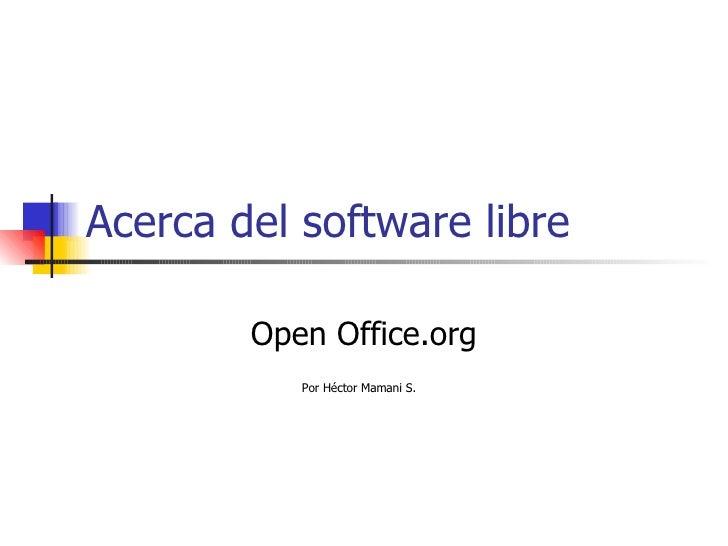 Acerca del software libre Open Office.org Por Héctor Mamani S.