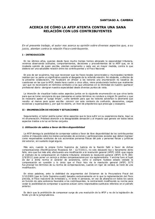 SANTIAGO A. CAMBRA ACERCA DE CÓMO LA AFIP ATENTA CONTRA UNA SANA RELACIÓN CON LOS CONTRIBUYENTES En el presente trabajo, e...