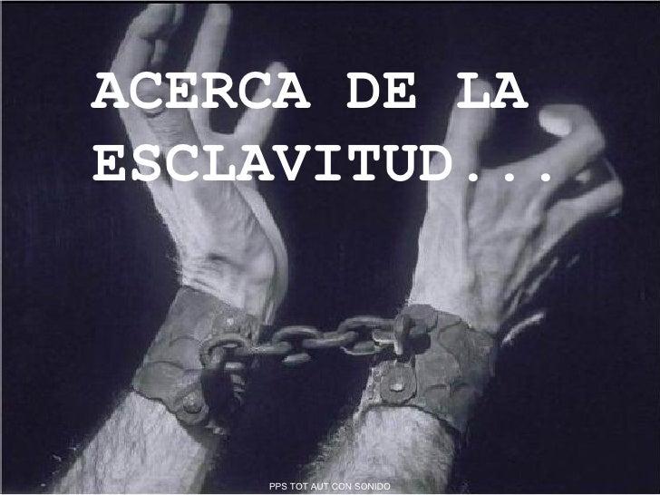 ACERCA DE LA ESCLAVITUD... PPS TOT AUT CON SONIDO