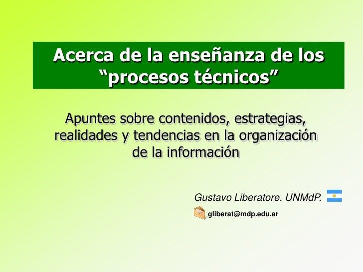 """Acerca de la enseñanza de los      """"procesos técnicos""""    Apuntes sobre contenidos, estrategias, realidades y tendencias e..."""