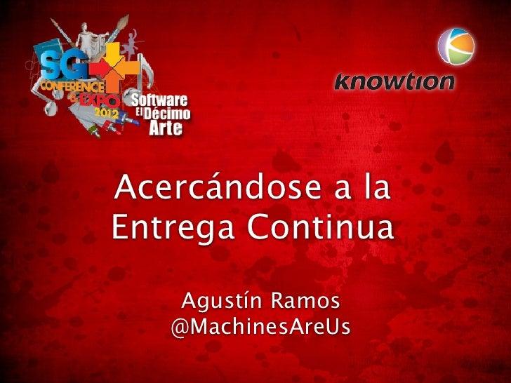 Acercándose a laEntrega Continua    Agustín Ramos   @MachinesAreUs