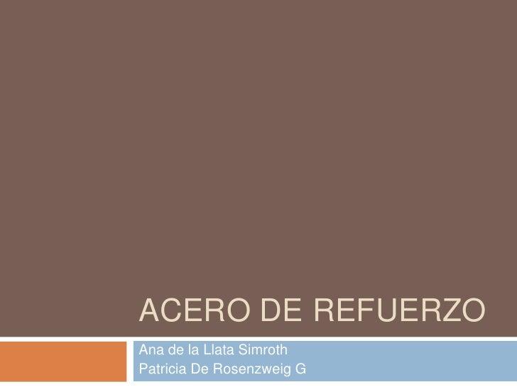 Acero de refuerzo<br />Ana de la LlataSimroth<br />Patricia De Rosenzweig G<br />