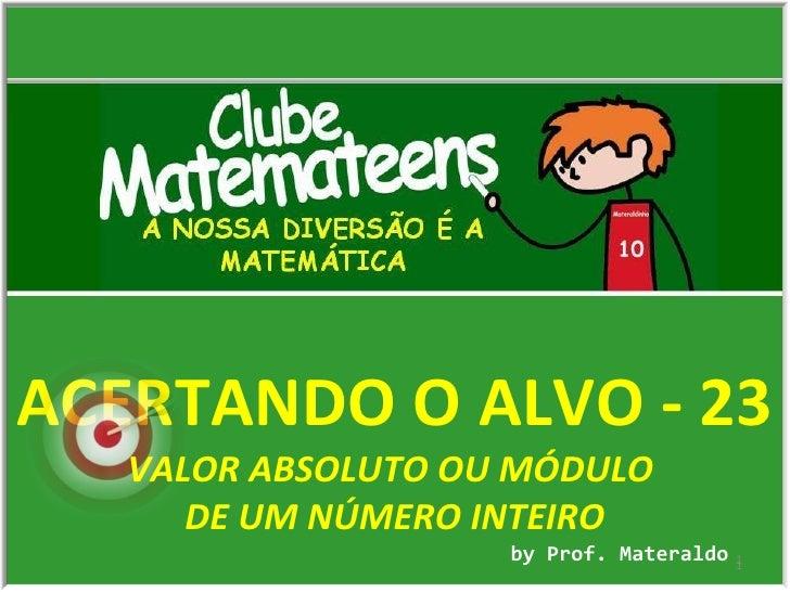 ACERTANDO O ALVO - 23 by Prof. Materaldo VALOR ABSOLUTO OU MÓDULO  DE UM NÚMERO INTEIRO