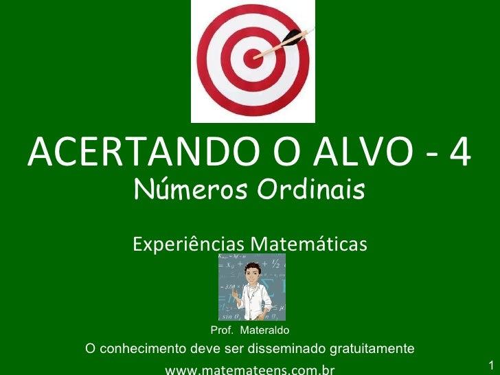 ACERTANDO O ALVO - 4 Números Ordinais Experiências Matemáticas Prof.  Materaldo O conhecimento deve ser disseminado gratui...