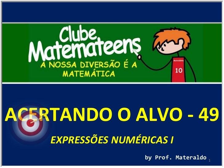 ACERTANDO O ALVO - 49 by Prof. Materaldo EXPRESSÕES NUMÉRICAS I