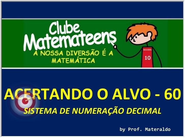 ACERTANDO O ALVO - 60 by Prof. Materaldo SISTEMA DE NUMERAÇÃO DECIMAL